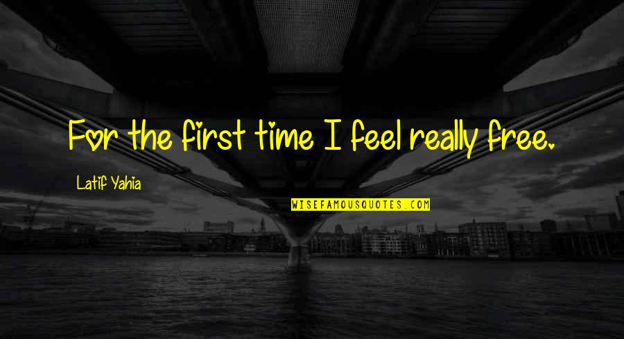 Latif Quotes By Latif Yahia: For the first time I feel really free.