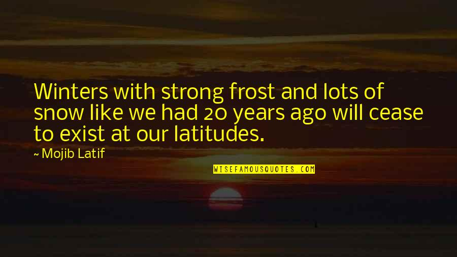 Latif Quotes By Mojib Latif: Winters with strong frost and lots of snow