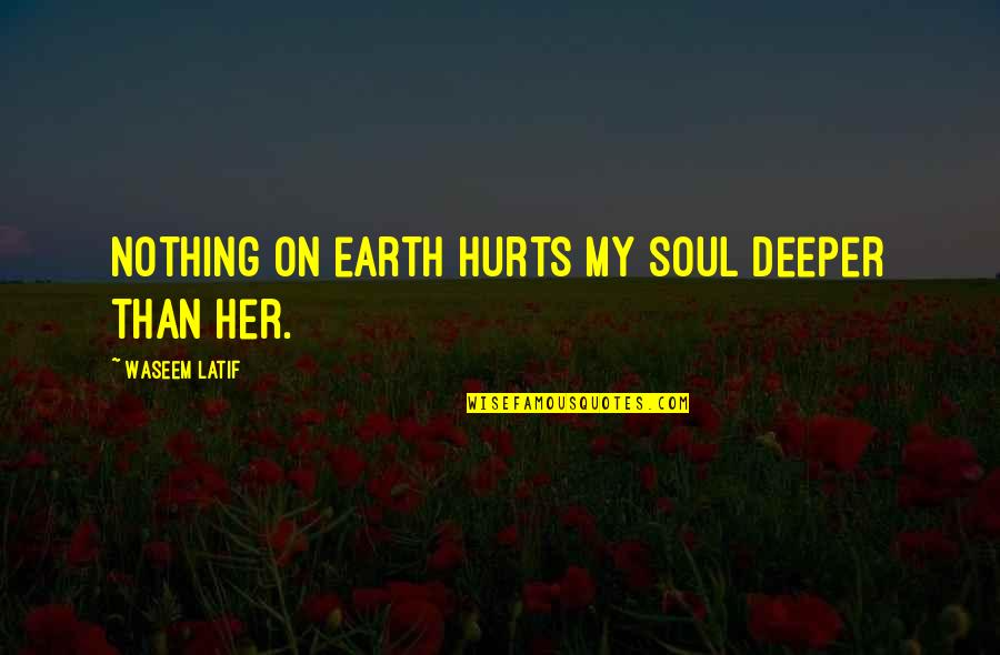 Latif Quotes By Waseem Latif: Nothing on earth hurts my soul deeper than