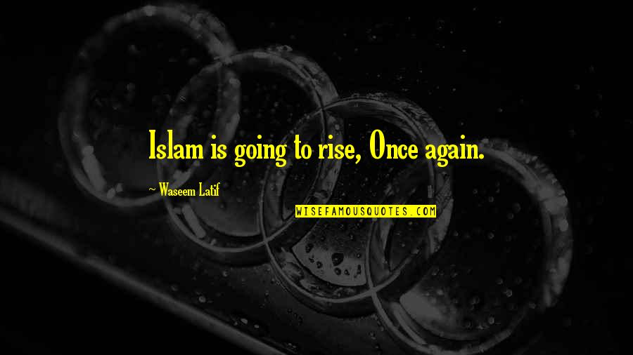 Latif Quotes By Waseem Latif: Islam is going to rise, Once again.