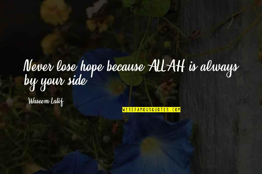 Latif Quotes By Waseem Latif: Never lose hope,because ALLAH is always by your