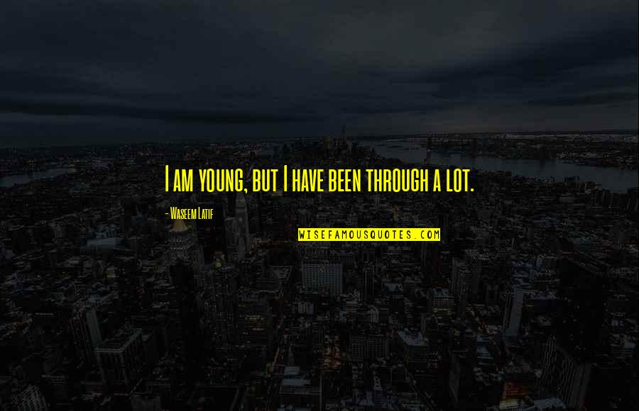 Latif Quotes By Waseem Latif: I am young, but I have been through