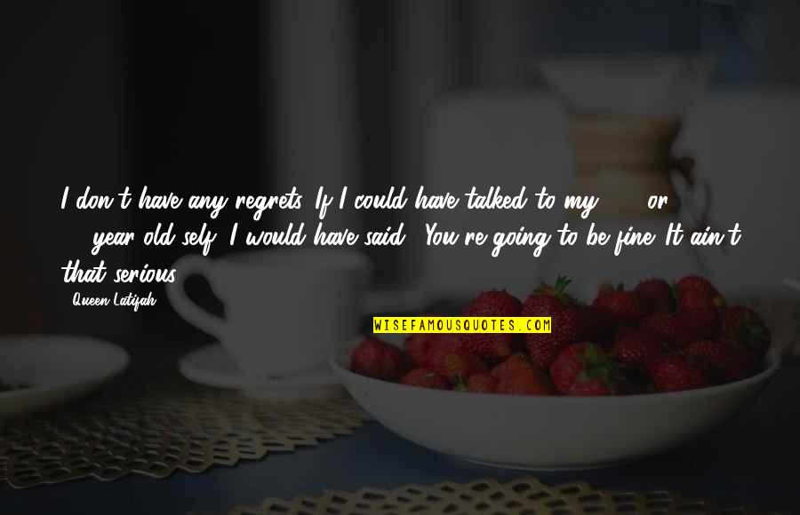 Latifah Quotes By Queen Latifah: I don't have any regrets. If I could