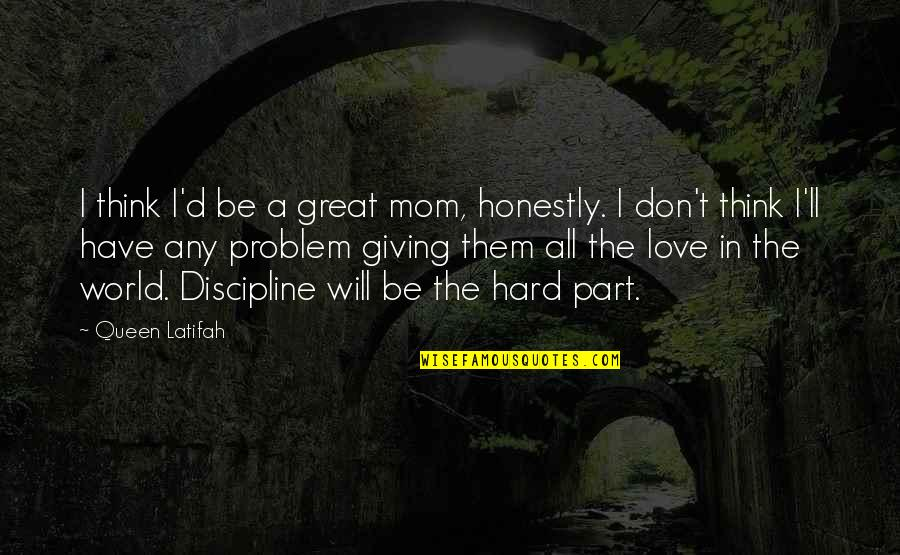 Latifah Quotes By Queen Latifah: I think I'd be a great mom, honestly.