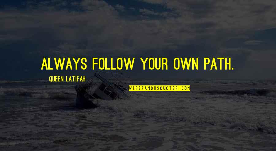 Latifah Quotes By Queen Latifah: Always follow your own path.
