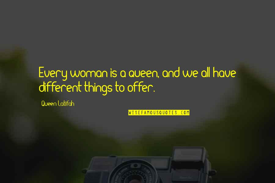 Latifah Quotes By Queen Latifah: Every woman is a queen, and we all