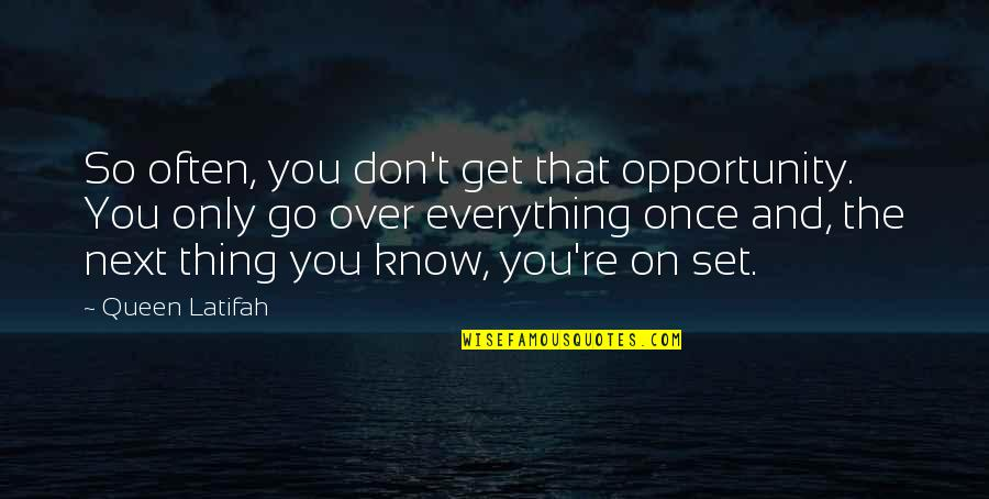 Latifah Quotes By Queen Latifah: So often, you don't get that opportunity. You