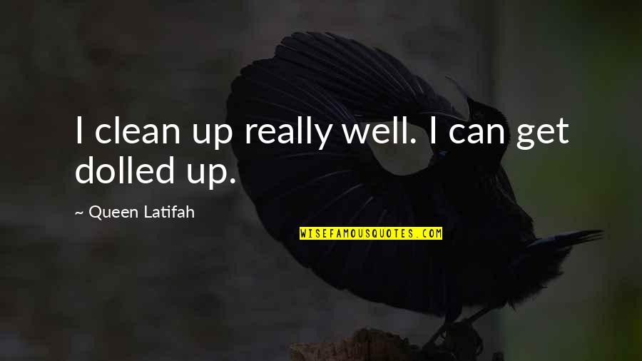 Latifah Quotes By Queen Latifah: I clean up really well. I can get