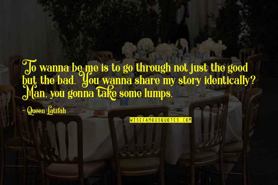 Latifah Quotes By Queen Latifah: To wanna be me is to go through