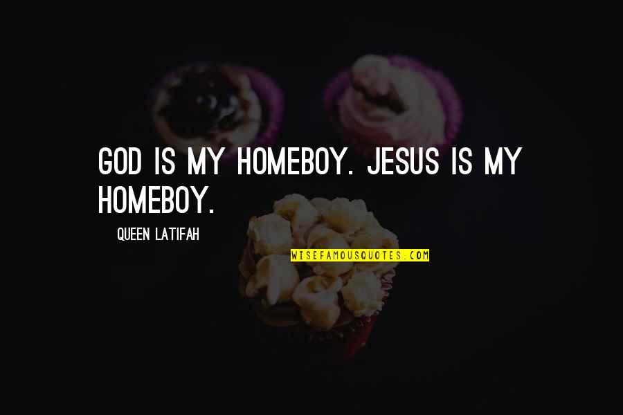 Latifah Quotes By Queen Latifah: God is my homeboy. Jesus is my homeboy.
