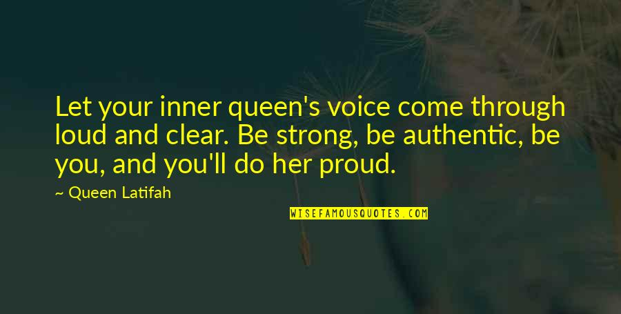 Latifah Quotes By Queen Latifah: Let your inner queen's voice come through loud