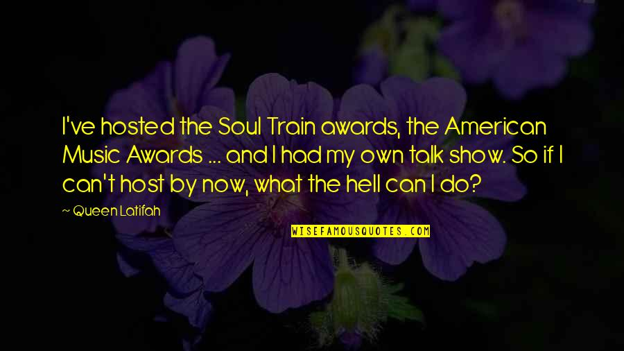 Latifah Quotes By Queen Latifah: I've hosted the Soul Train awards, the American