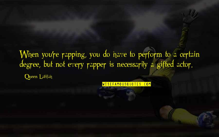 Latifah Quotes By Queen Latifah: When you're rapping, you do have to perform