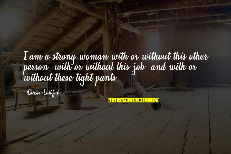Latifah Quotes By Queen Latifah: I am a strong woman with or without