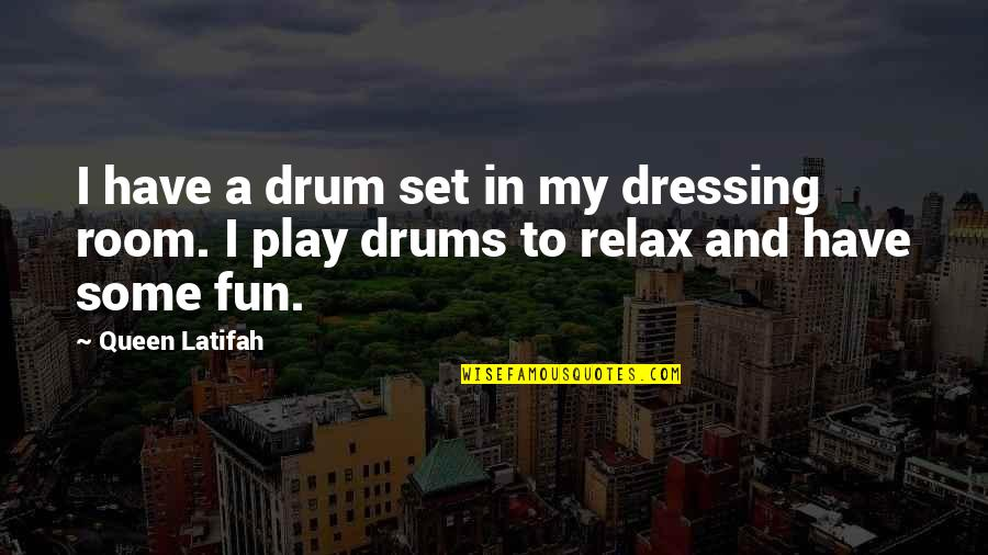 Latifah Quotes By Queen Latifah: I have a drum set in my dressing