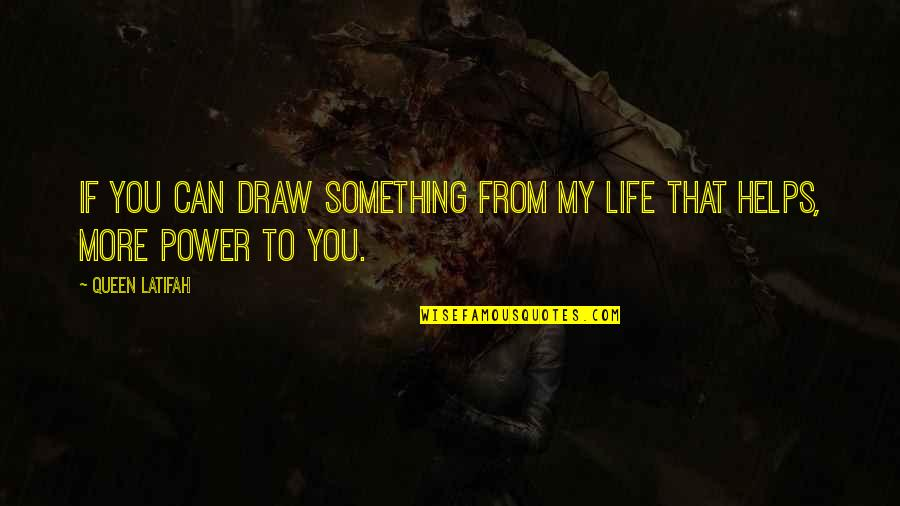 Latifah Quotes By Queen Latifah: If you can draw something from my life