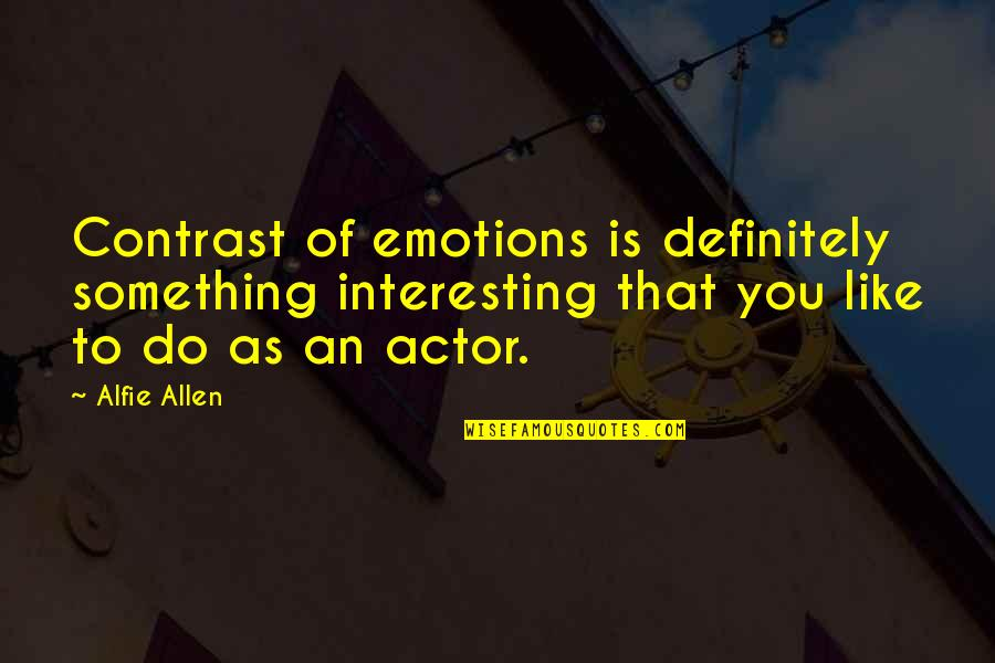 Latin Crusade Quotes By Alfie Allen: Contrast of emotions is definitely something interesting that