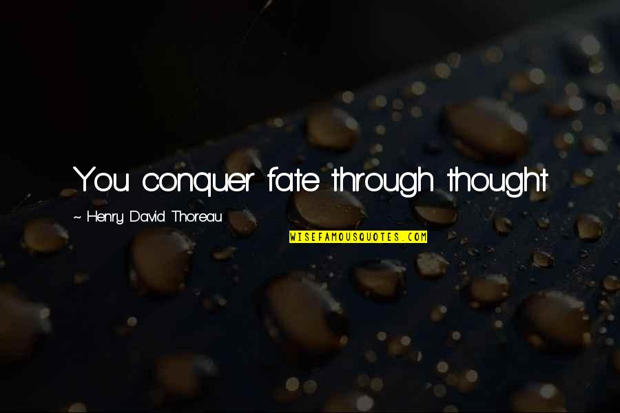 Latin Crusade Quotes By Henry David Thoreau: You conquer fate through thought
