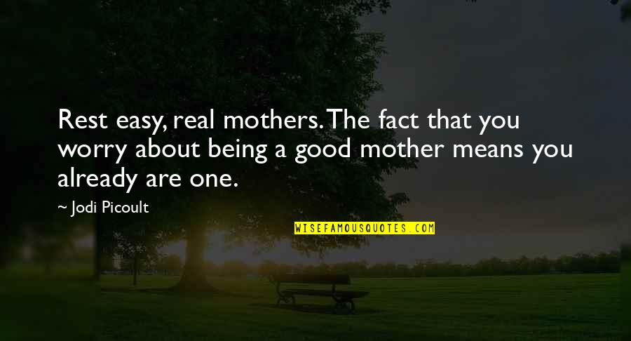 Latin Crusade Quotes By Jodi Picoult: Rest easy, real mothers. The fact that you