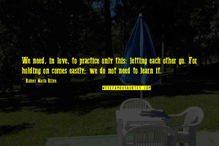 Latin Crusade Quotes By Rainer Maria Rilke: We need, in love, to practice only this: