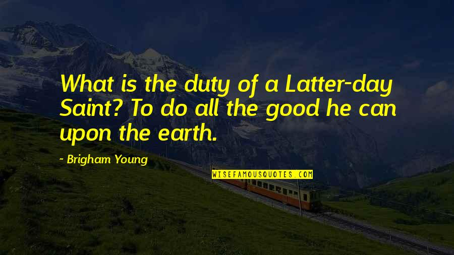 Latter Day Quotes By Brigham Young: What is the duty of a Latter-day Saint?