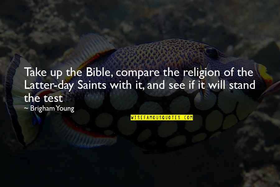 Latter Day Quotes By Brigham Young: Take up the Bible, compare the religion of