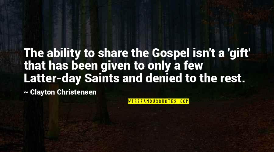 Latter Day Quotes By Clayton Christensen: The ability to share the Gospel isn't a