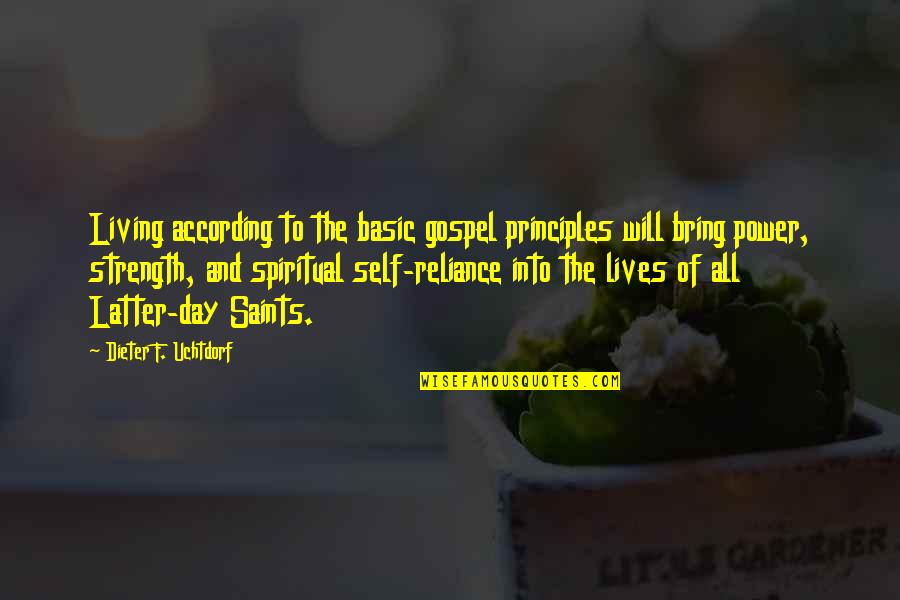 Latter Day Quotes By Dieter F. Uchtdorf: Living according to the basic gospel principles will