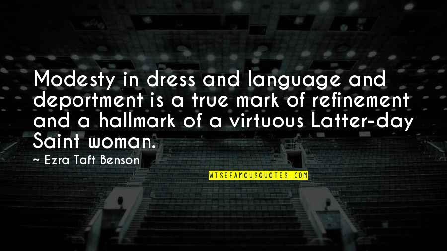 Latter Day Quotes By Ezra Taft Benson: Modesty in dress and language and deportment is