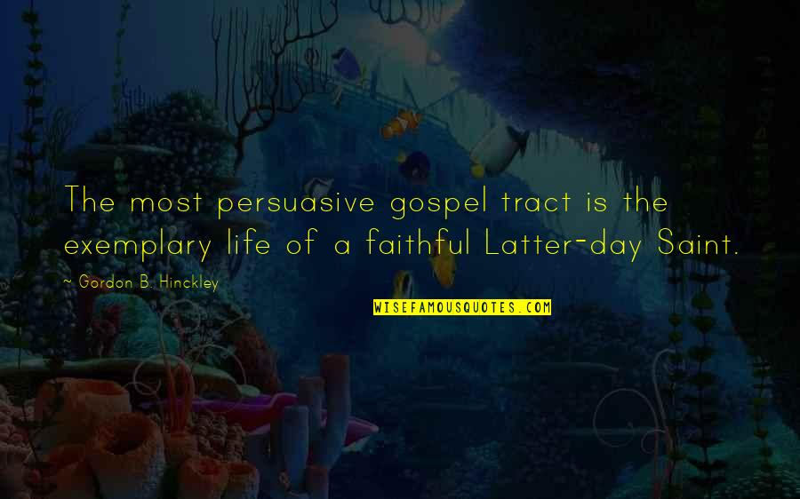 Latter Day Quotes By Gordon B. Hinckley: The most persuasive gospel tract is the exemplary