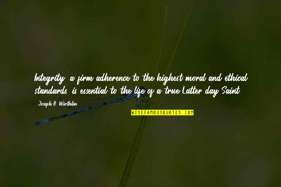 Latter Day Quotes By Joseph B. Wirthlin: Integrity, a firm adherence to the highest moral