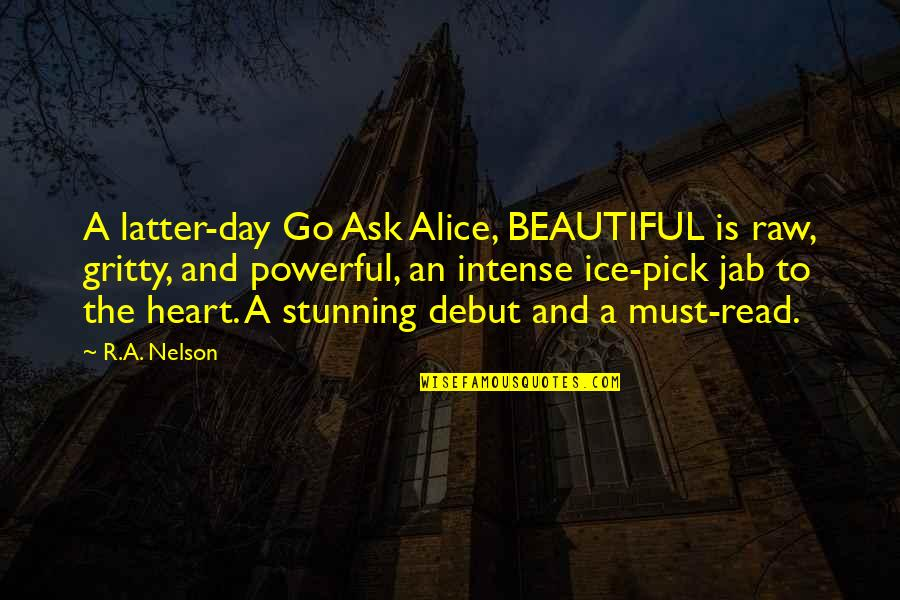 Latter Day Quotes By R.A. Nelson: A latter-day Go Ask Alice, BEAUTIFUL is raw,