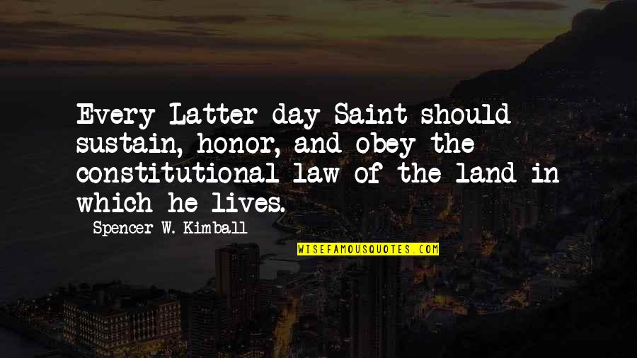 Latter Day Quotes By Spencer W. Kimball: Every Latter-day Saint should sustain, honor, and obey