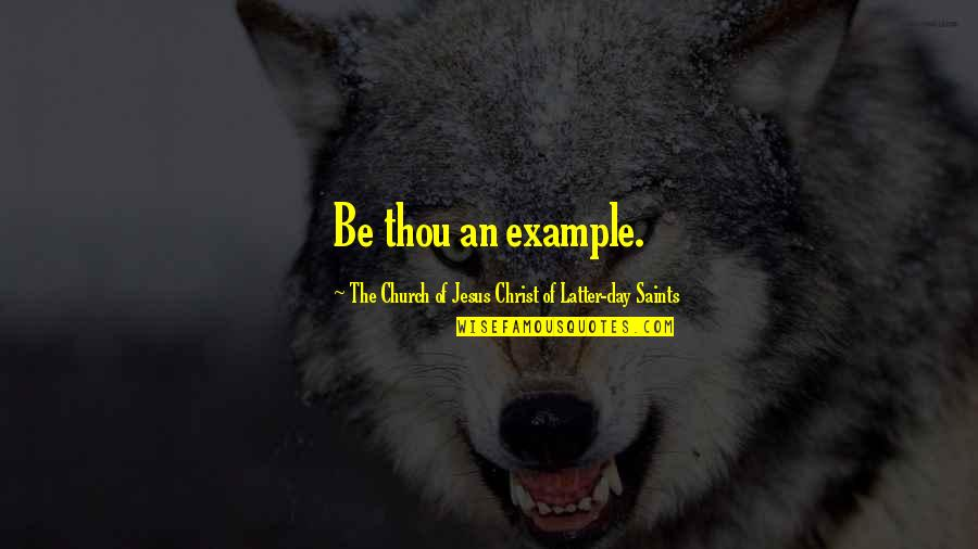 Latter Day Quotes By The Church Of Jesus Christ Of Latter-day Saints: Be thou an example.