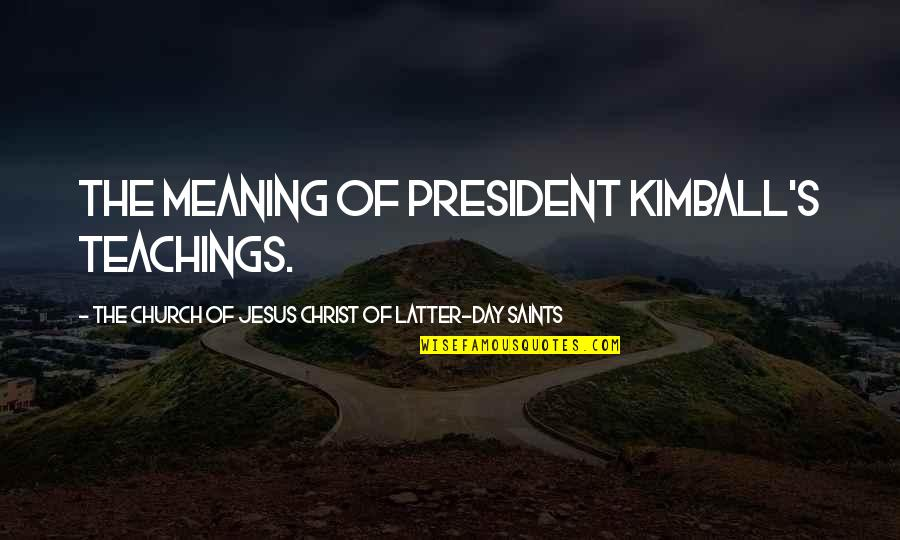 Latter Day Quotes By The Church Of Jesus Christ Of Latter-day Saints: the meaning of President Kimball's teachings.