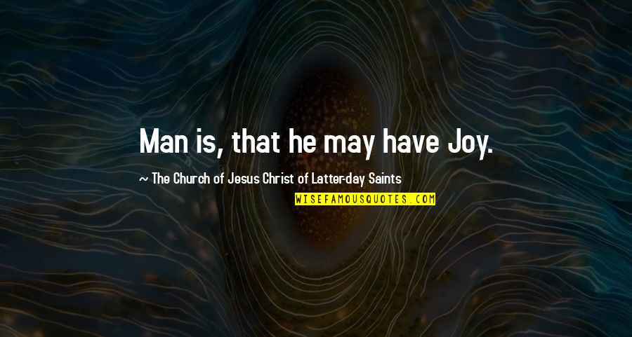 Latter Day Quotes By The Church Of Jesus Christ Of Latter-day Saints: Man is, that he may have Joy.