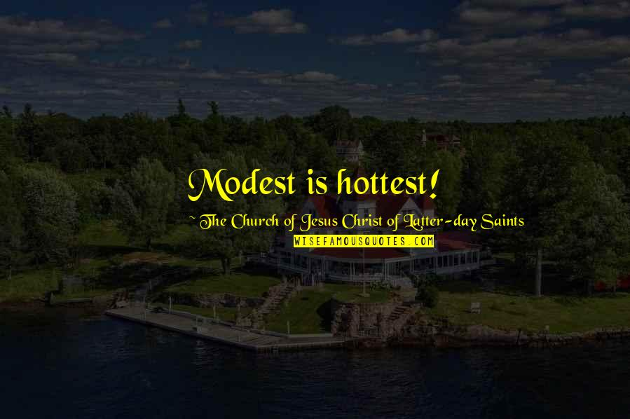 Latter Day Quotes By The Church Of Jesus Christ Of Latter-day Saints: Modest is hottest!