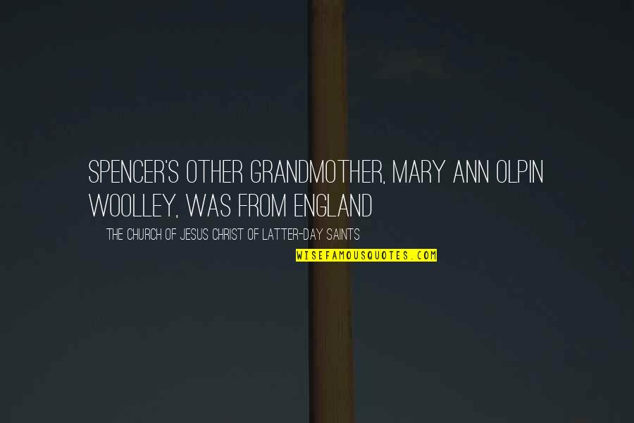 Latter Day Quotes By The Church Of Jesus Christ Of Latter-day Saints: Spencer's other grandmother, Mary Ann Olpin Woolley, was