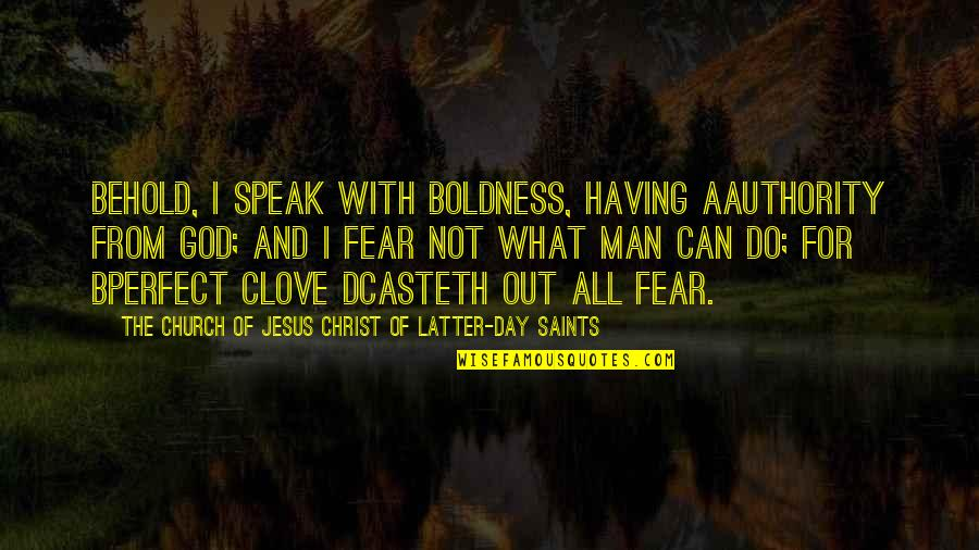 Latter Day Quotes By The Church Of Jesus Christ Of Latter-day Saints: Behold, I speak with boldness, having aauthority from