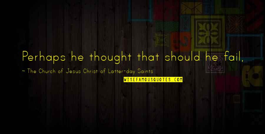 Latter Day Quotes By The Church Of Jesus Christ Of Latter-day Saints: Perhaps he thought that should he fail,