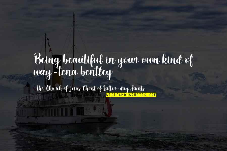 Latter Day Quotes By The Church Of Jesus Christ Of Latter-day Saints: Being beautiful in your own kind of way-tena