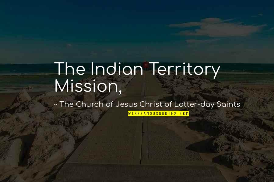 Latter Day Quotes By The Church Of Jesus Christ Of Latter-day Saints: The Indian Territory Mission,