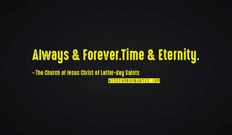 Latter Day Quotes By The Church Of Jesus Christ Of Latter-day Saints: Always & Forever.Time & Eternity.