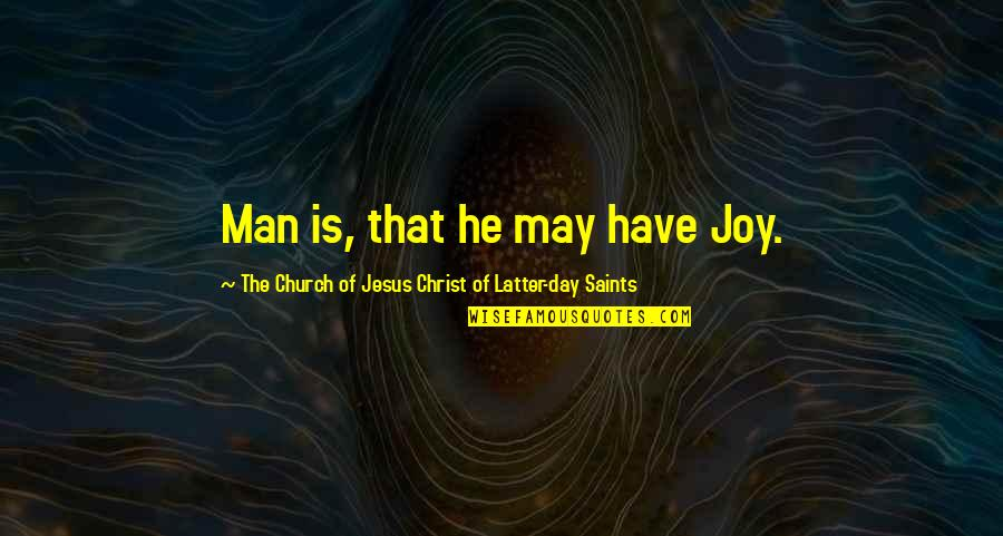 Latter-day Saints Inspirational Quotes By The Church Of Jesus Christ Of Latter-day Saints: Man is, that he may have Joy.