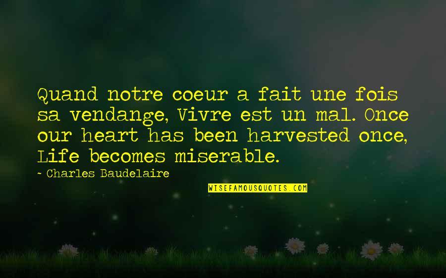 L'attrape Coeur Quotes By Charles Baudelaire: Quand notre coeur a fait une fois sa
