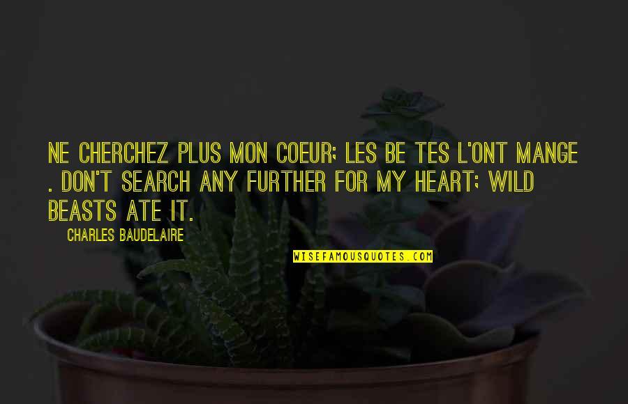 L'attrape Coeur Quotes By Charles Baudelaire: Ne cherchez plus mon coeur; les be tes