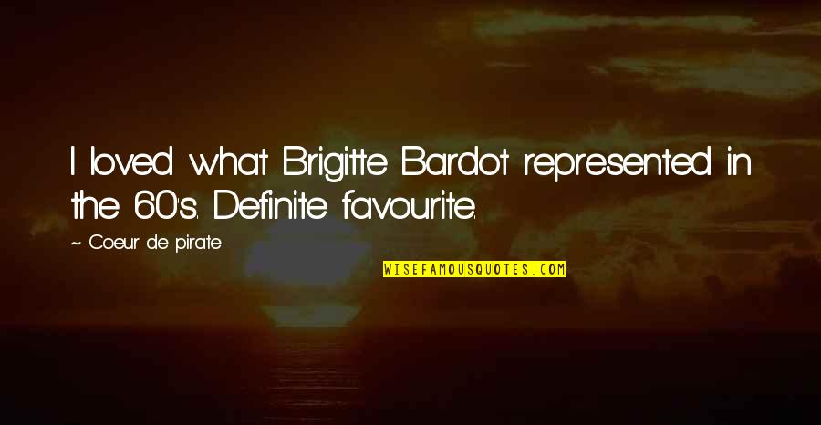 L'attrape Coeur Quotes By Coeur De Pirate: I loved what Brigitte Bardot represented in the