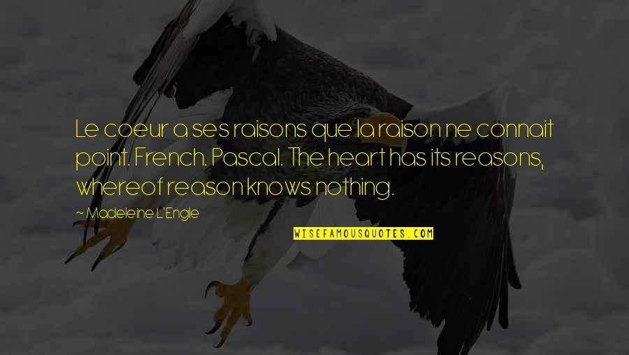 L'attrape Coeur Quotes By Madeleine L'Engle: Le coeur a ses raisons que la raison