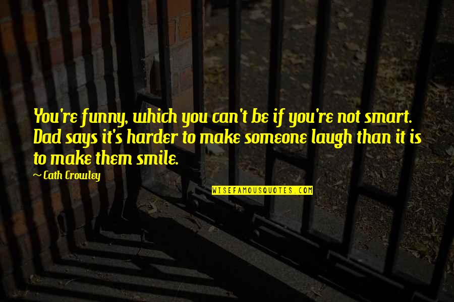 Laugh Harder Quotes By Cath Crowley: You're funny, which you can't be if you're