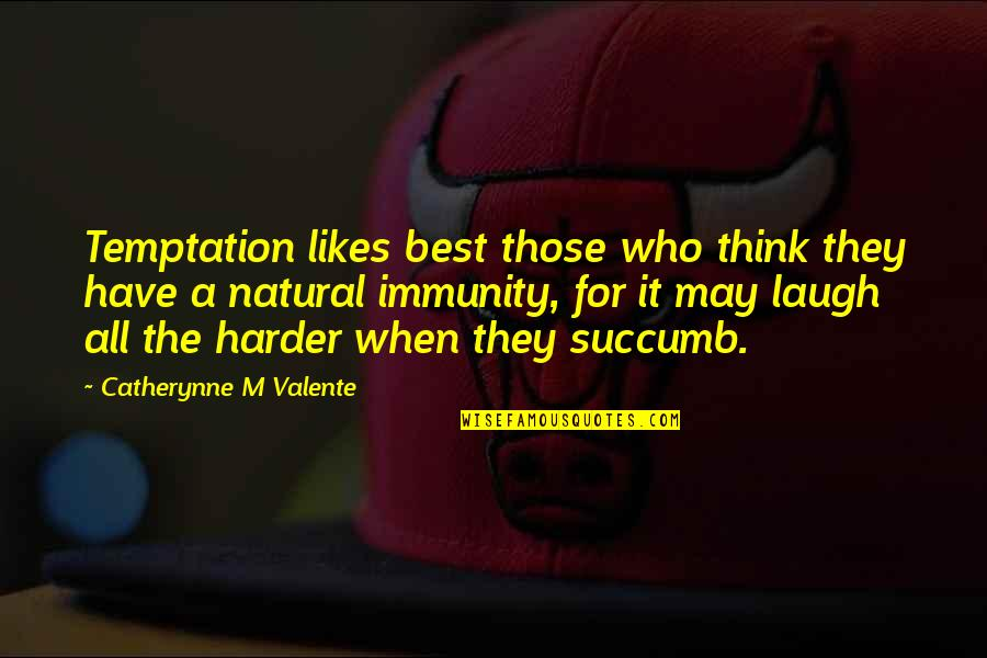 Laugh Harder Quotes By Catherynne M Valente: Temptation likes best those who think they have